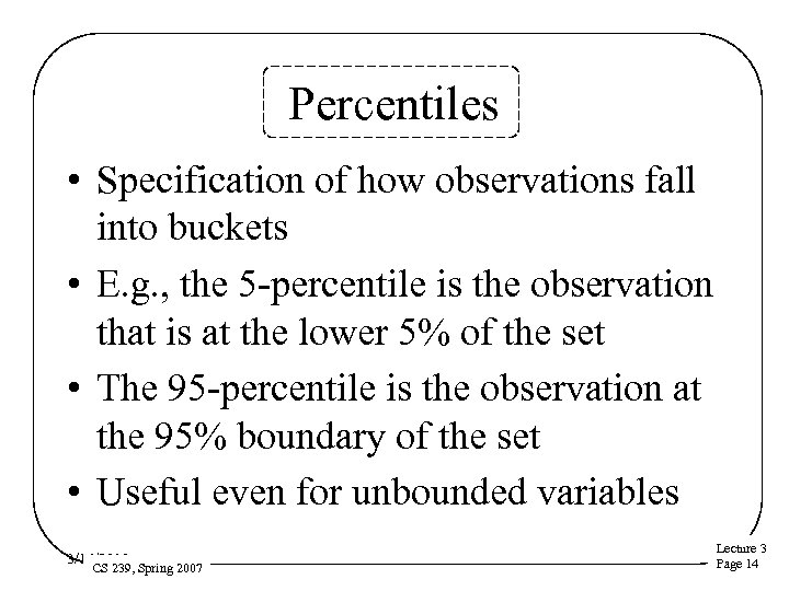 Percentiles • Specification of how observations fall into buckets • E. g. , the