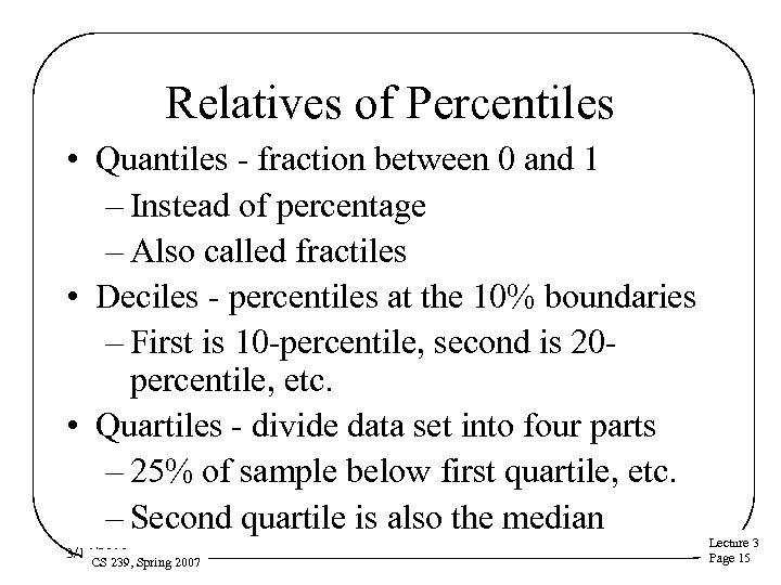 Relatives of Percentiles • Quantiles - fraction between 0 and 1 – Instead of