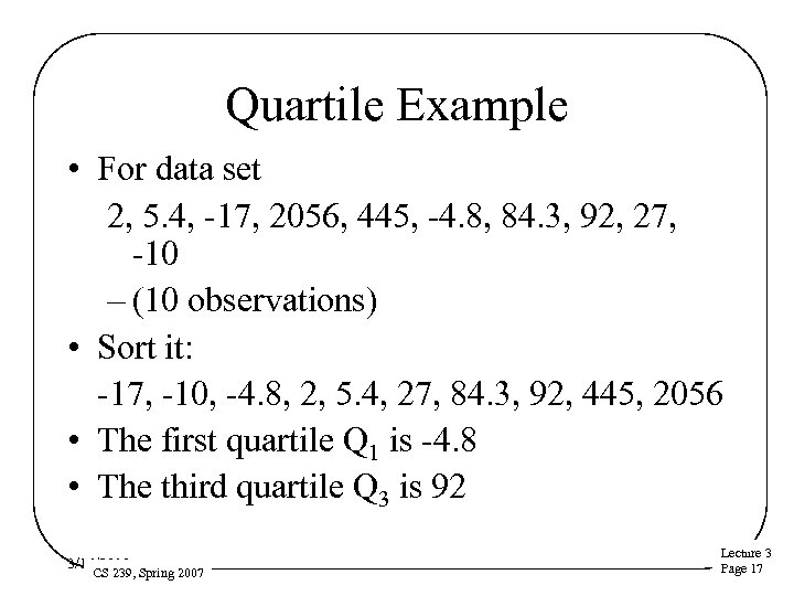 Quartile Example • For data set 2, 5. 4, -17, 2056, 445, -4. 8,