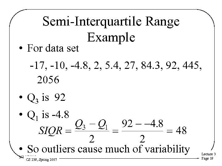 Semi-Interquartile Range Example • For data set -17, -10, -4. 8, 2, 5. 4,