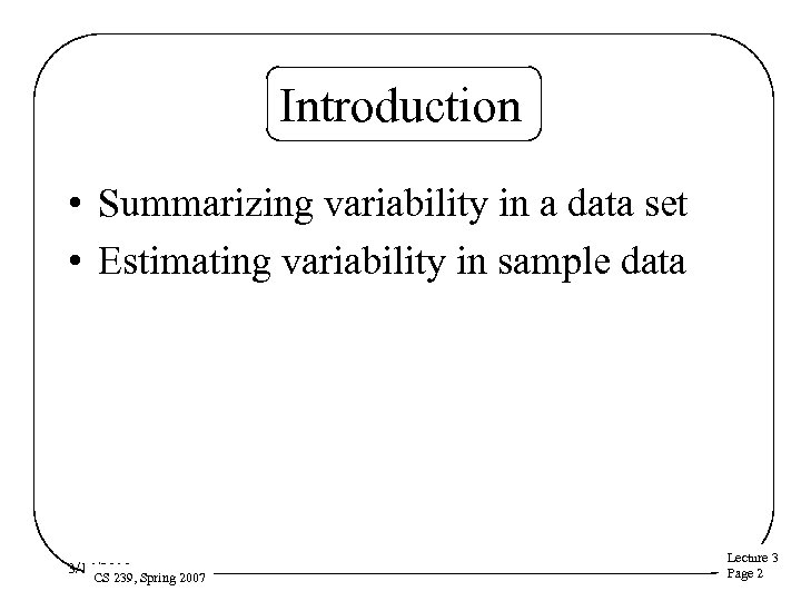 Introduction • Summarizing variability in a data set • Estimating variability in sample data