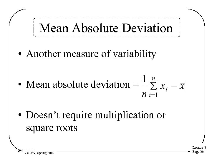 Mean Absolute Deviation • Another measure of variability • Mean absolute deviation = •