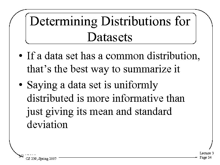 Determining Distributions for Datasets • If a data set has a common distribution, that's