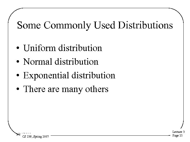 Some Commonly Used Distributions • • Uniform distribution Normal distribution Exponential distribution There are
