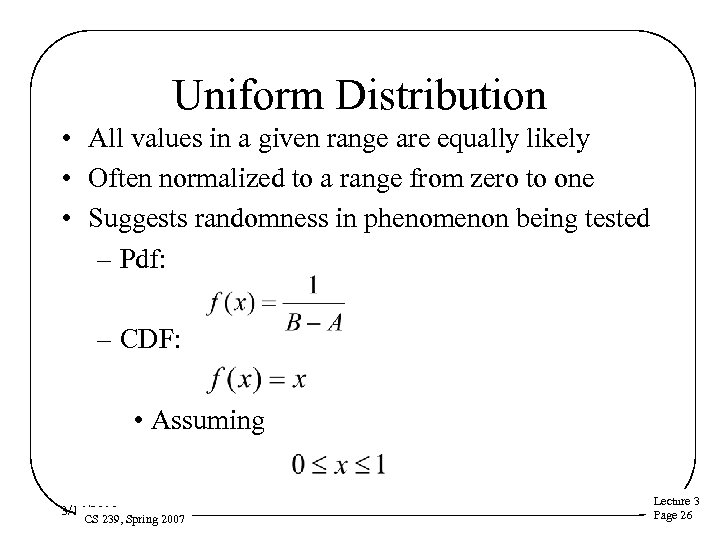 Uniform Distribution • All values in a given range are equally likely • Often