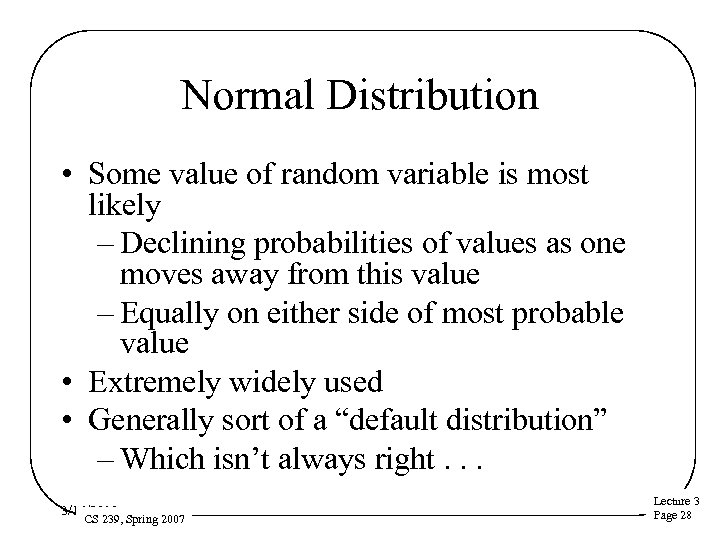 Normal Distribution • Some value of random variable is most likely – Declining probabilities