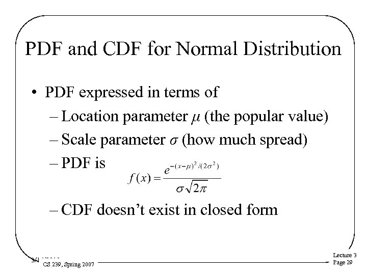 PDF and CDF for Normal Distribution • PDF expressed in terms of – Location