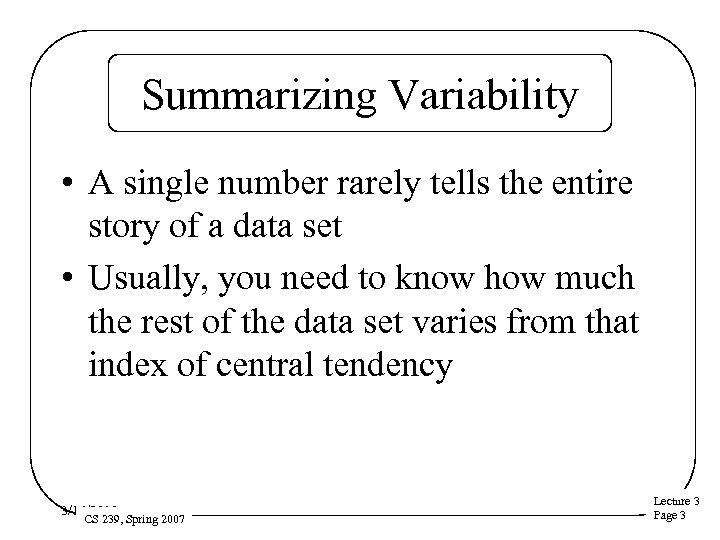 Summarizing Variability • A single number rarely tells the entire story of a data