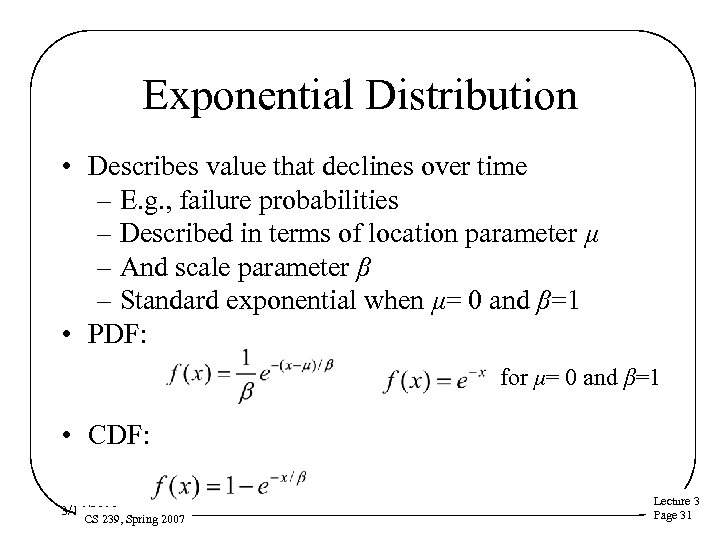 Exponential Distribution • Describes value that declines over time – E. g. , failure