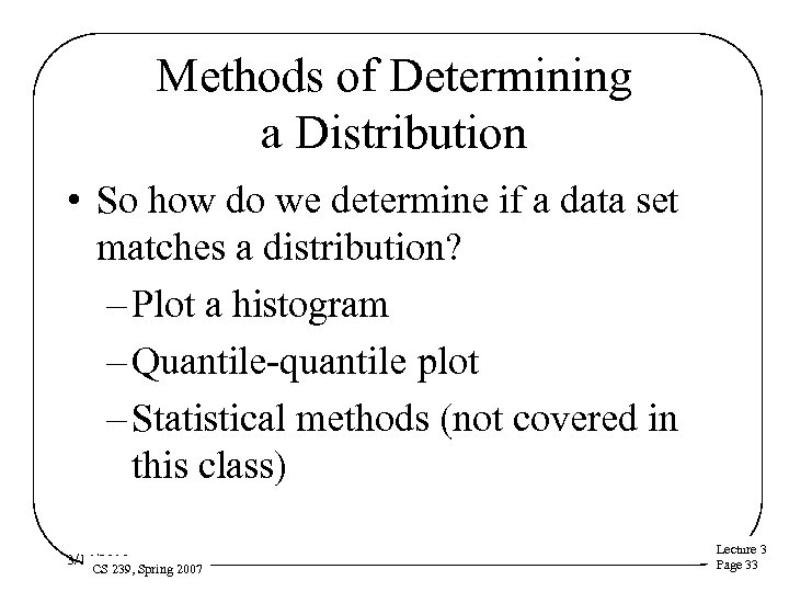Methods of Determining a Distribution • So how do we determine if a data
