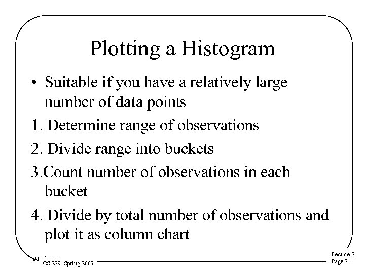 Plotting a Histogram • Suitable if you have a relatively large number of data