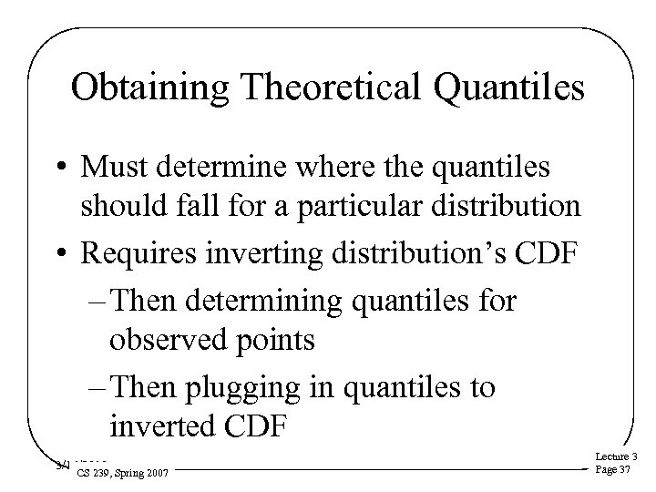 Obtaining Theoretical Quantiles • Must determine where the quantiles should fall for a particular