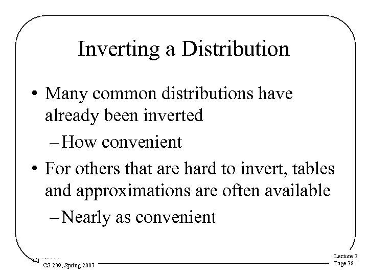 Inverting a Distribution • Many common distributions have already been inverted – How convenient