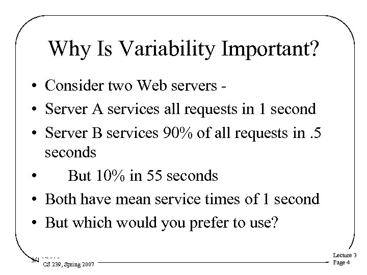 Why Is Variability Important? • Consider two Web servers • Server A services all