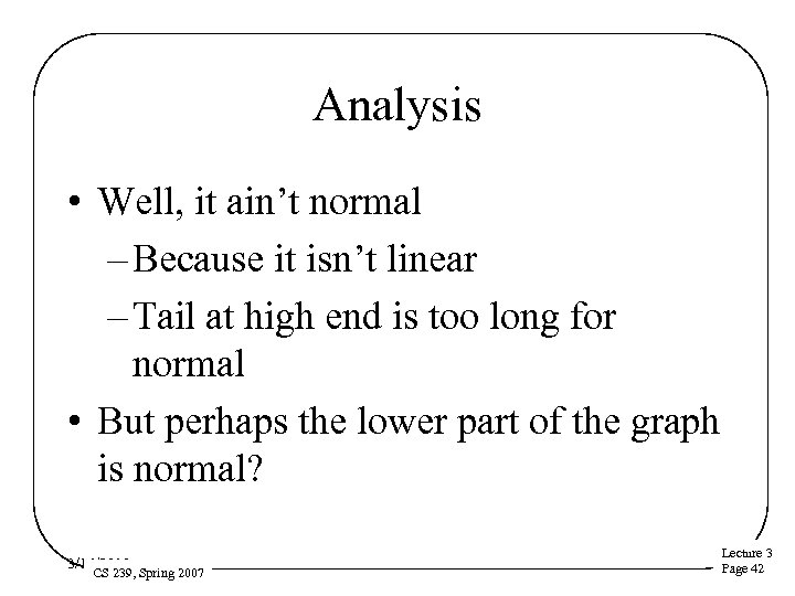 Analysis • Well, it ain't normal – Because it isn't linear – Tail at