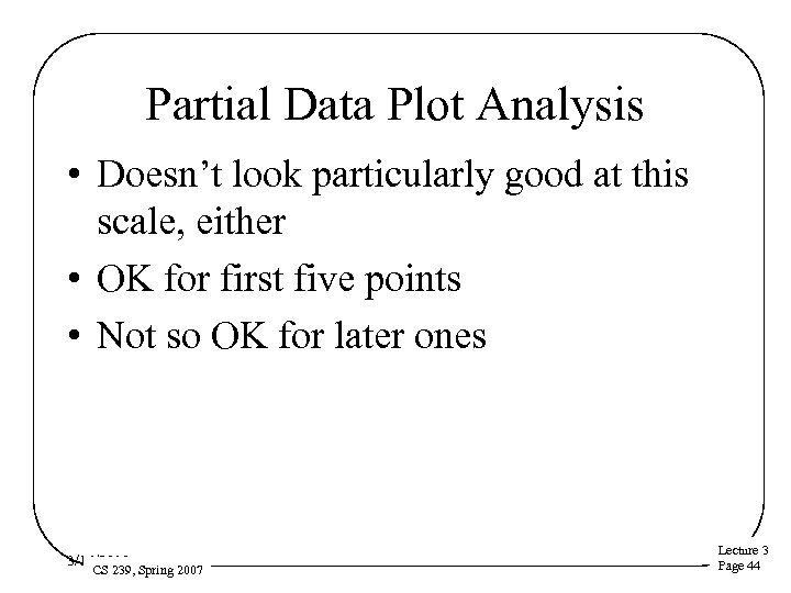 Partial Data Plot Analysis • Doesn't look particularly good at this scale, either •