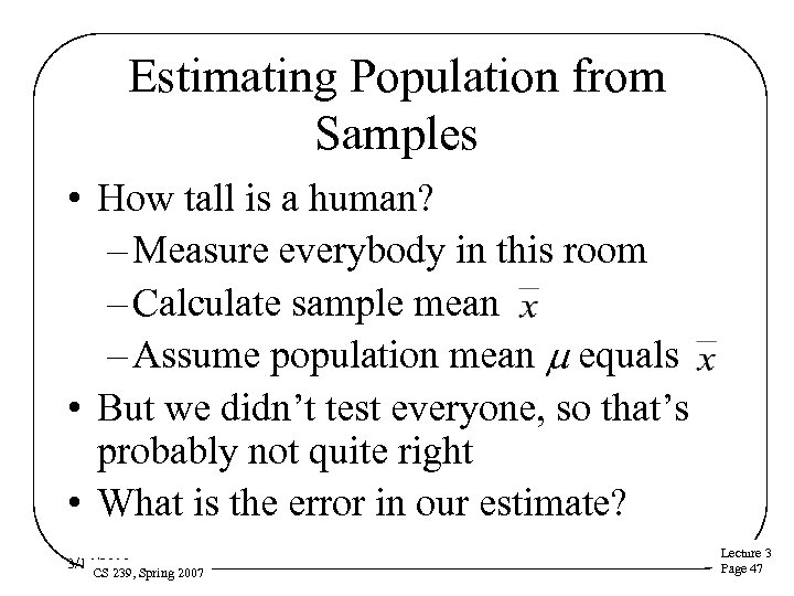 Estimating Population from Samples • How tall is a human? – Measure everybody in