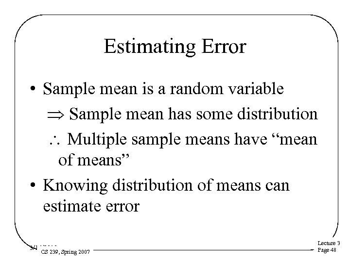 Estimating Error • Sample mean is a random variable Þ Sample mean has some