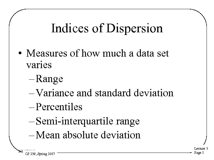 Indices of Dispersion • Measures of how much a data set varies – Range