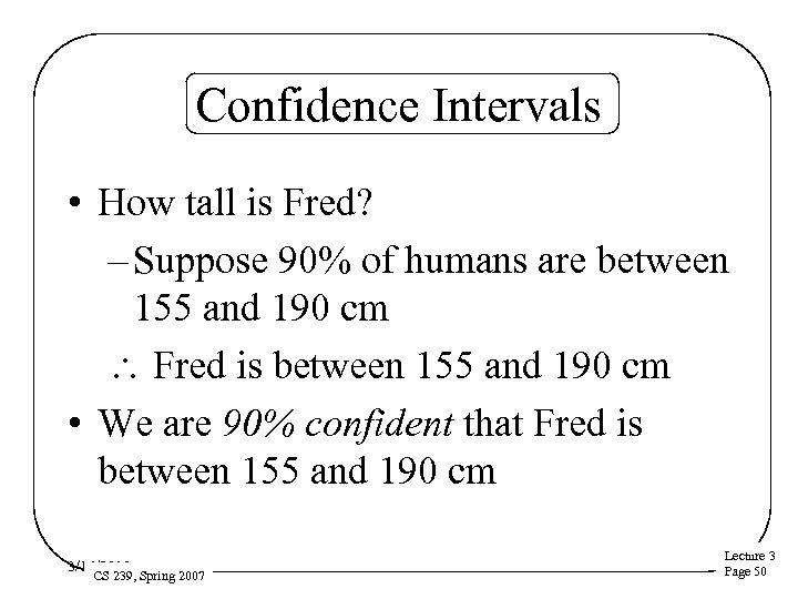 Confidence Intervals • How tall is Fred? – Suppose 90% of humans are between