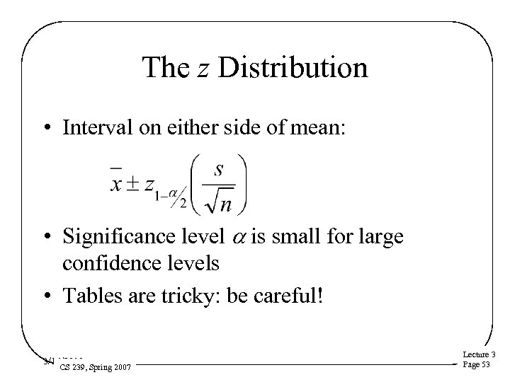 The z Distribution • Interval on either side of mean: • Significance level a