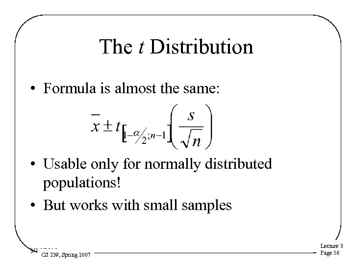 The t Distribution • Formula is almost the same: • Usable only for normally