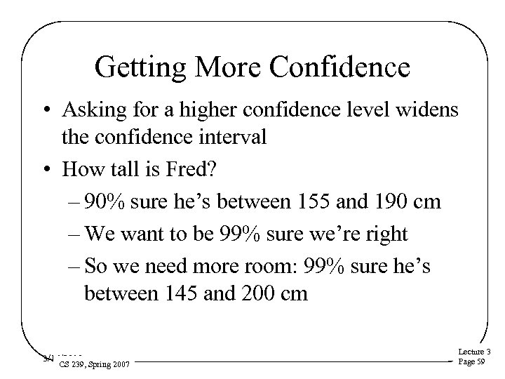 Getting More Confidence • Asking for a higher confidence level widens the confidence interval