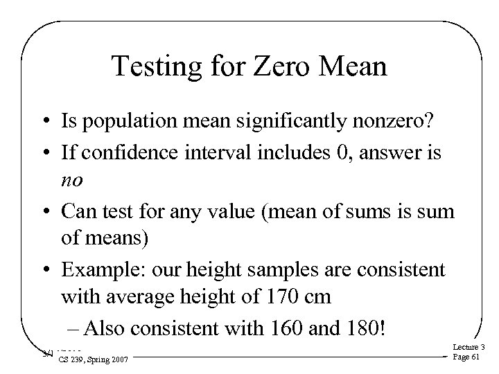 Testing for Zero Mean • Is population mean significantly nonzero? • If confidence interval