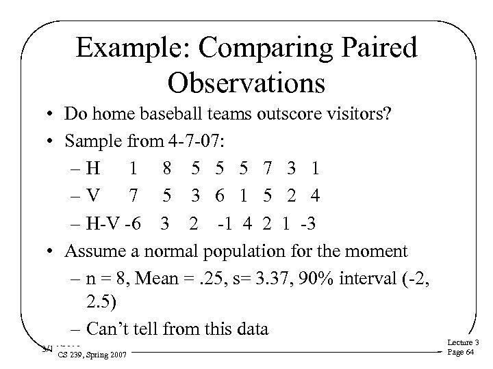 Example: Comparing Paired Observations • Do home baseball teams outscore visitors? • Sample from