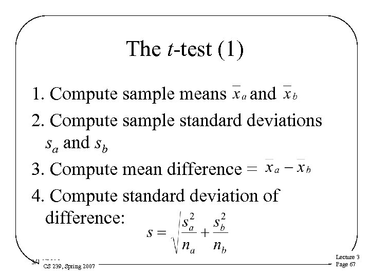 The t-test (1) 1. Compute sample means and 2. Compute sample standard deviations sa