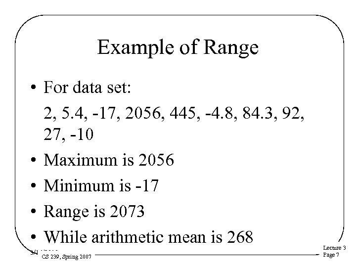 Example of Range • For data set: 2, 5. 4, -17, 2056, 445, -4.