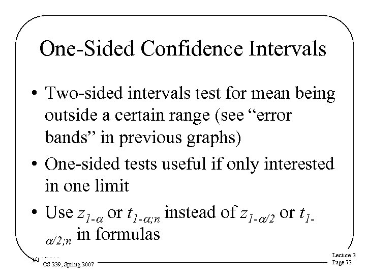 One-Sided Confidence Intervals • Two-sided intervals test for mean being outside a certain range