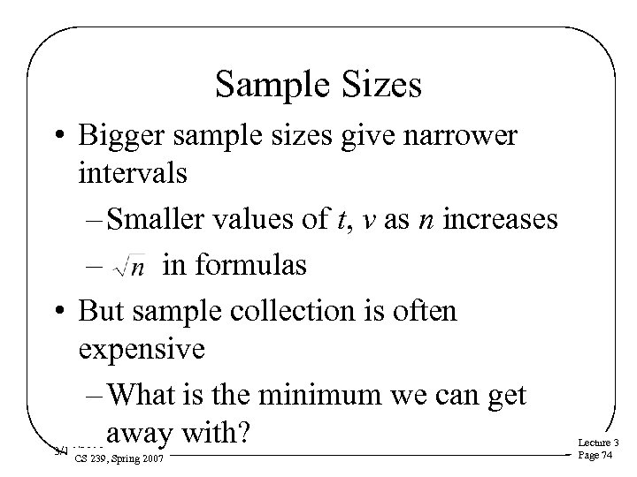 Sample Sizes • Bigger sample sizes give narrower intervals – Smaller values of t,