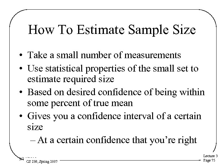 How To Estimate Sample Size • Take a small number of measurements • Use