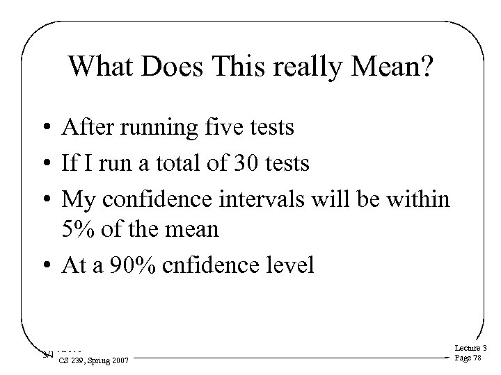 What Does This really Mean? • After running five tests • If I run