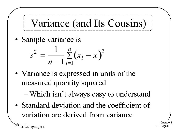 Variance (and Its Cousins) • Sample variance is • Variance is expressed in units
