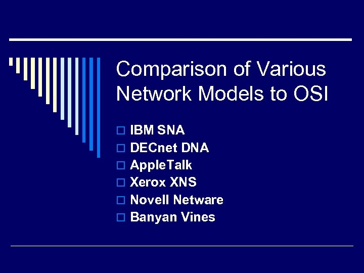 Comparison of Various Network Models to OSI o IBM SNA o DECnet DNA o