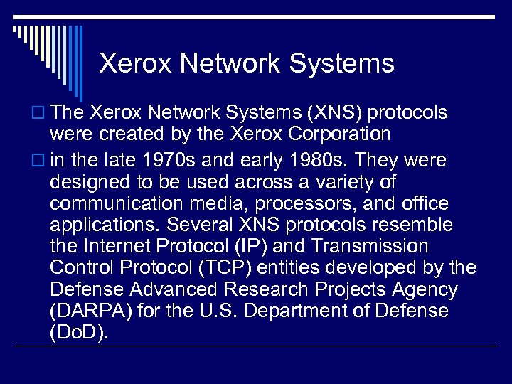 Xerox Network Systems o The Xerox Network Systems (XNS) protocols were created by the