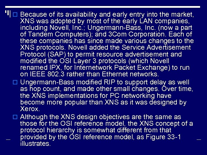 o Because of its availability and early entry into the market, XNS was adopted