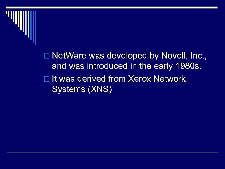 o Net. Ware was developed by Novell, Inc. , and was introduced in the