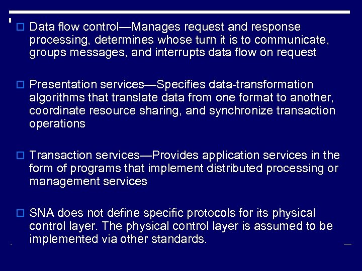 o Data flow control—Manages request and response processing, determines whose turn it is to