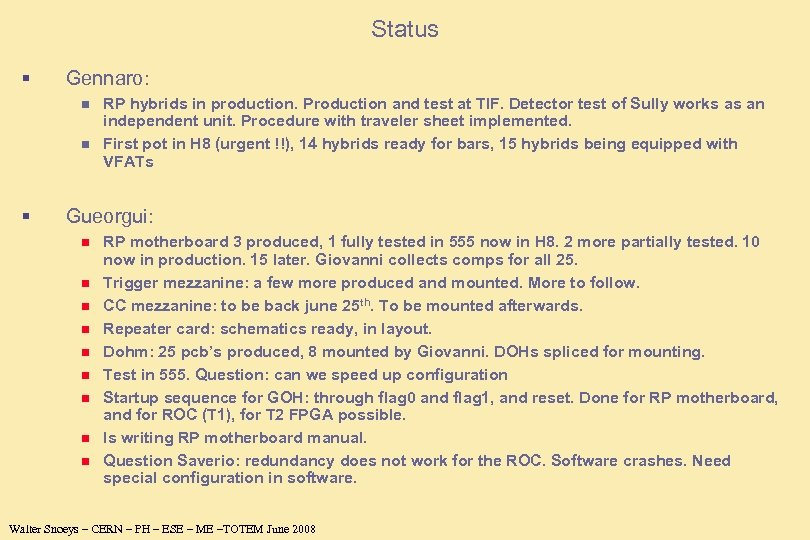 Status § Gennaro: n n § RP hybrids in production. Production and test at