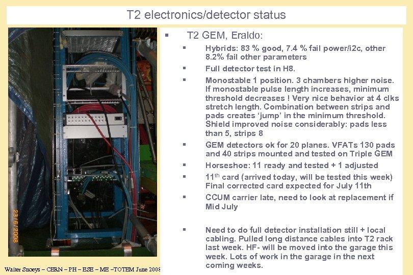 T 2 electronics/detector status § T 2 GEM, Eraldo: § § § § Walter