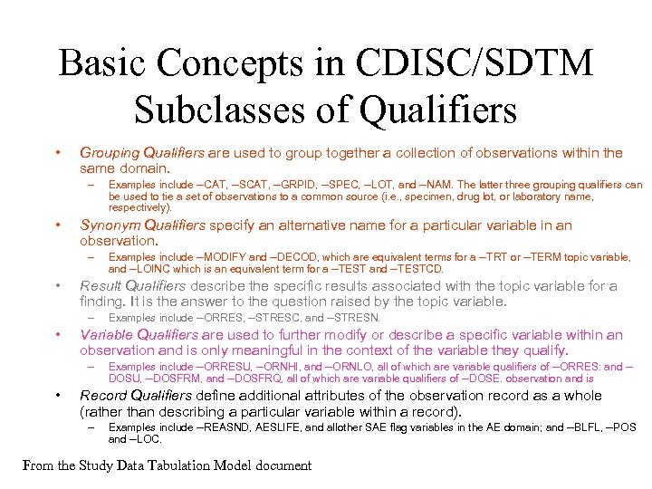 Basic Concepts in CDISC/SDTM Subclasses of Qualifiers • Grouping Qualifiers are used to group