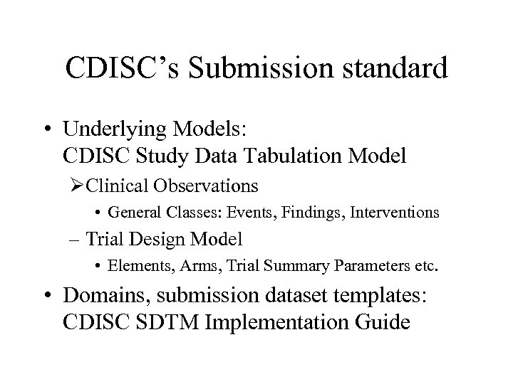 CDISC's Submission standard • Underlying Models: CDISC Study Data Tabulation Model ØClinical Observations •