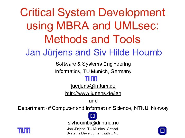 Critical System Development using MBRA and UMLsec: Methods and Tools Jan Jürjens and Siv