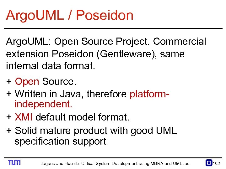 Argo. UML / Poseidon Argo. UML: Open Source Project. Commercial extension Poseidon (Gentleware), same