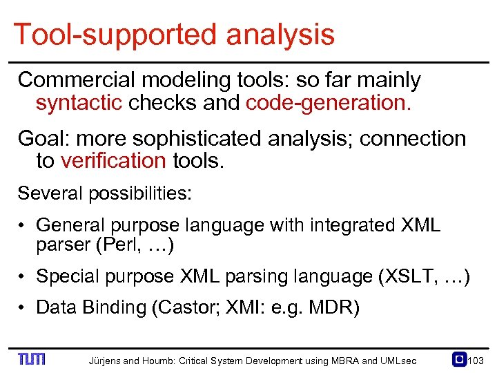 Tool supported analysis Commercial modeling tools: so far mainly syntactic checks and code generation.