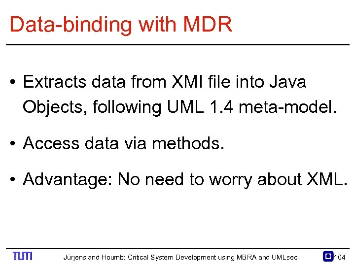 Data binding with MDR • Extracts data from XMI file into Java Objects, following