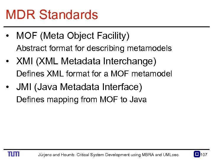MDR Standards • MOF (Meta Object Facility) Abstract format for describing metamodels • XMI